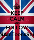 KEEP CALM AND FOLLOW @iAmTeensStuff - Personalised Poster large
