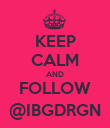 KEEP CALM AND FOLLOW @IBGDRGN - Personalised Poster large