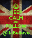 KEEP CALM AND FOLLOW @IlaBelieve - Personalised Poster large