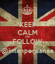 KEEP CALM AND FOLLOW @intanperdanaa - Personalised Poster large