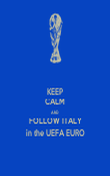 KEEP CALM AND FOLLOW ITALY in the UEFA EURO - Personalised Poster small