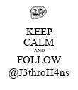 KEEP CALM AND FOLLOW @J3throH4ns - Personalised Poster large