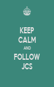 KEEP CALM AND FOLLOW JCS - Personalised Poster large