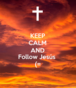 KEEP CALM AND Follow Jesús (= - Personalised Poster large