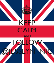KEEP CALM AND FOLLOW @JESSLYN_NIC - Personalised Poster large