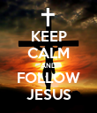 KEEP CALM AND FOLLOW JESUS - Personalised Poster large