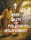 KEEP CALM AND FOLLOW JESUS CHRIST - Personalised Poster large
