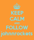 KEEP CALM AND FOLLOW johnnrockets - Personalised Poster large