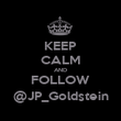KEEP CALM AND FOLLOW @JP_Goldstein - Personalised Poster large