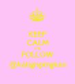 KEEP CALM AND FOLLOW @kaligispingkan - Personalised Poster large