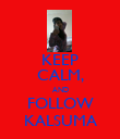 KEEP CALM, AND FOLLOW KALSUMA - Personalised Poster large