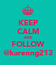 KEEP CALM AND FOLLOW @karenng213 - Personalised Poster large