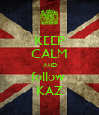 KEEP CALM AND follow  KAZ - Personalised Poster large