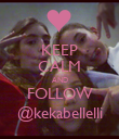 KEEP CALM AND FOLLOW @kekabellelli - Personalised Poster large