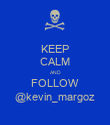 KEEP CALM AND FOLLOW @kevin_margoz - Personalised Poster large