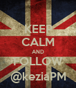 KEEP CALM AND FOLLOW @keziaPM - Personalised Poster large