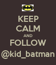 KEEP CALM AND FOLLOW @kid_batman - Personalised Poster large