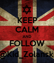 KEEP CALM AND FOLLOW @Kid_Zolanski - Personalised Poster large
