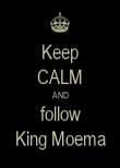 Keep CALM AND follow King Moema - Personalised Poster large