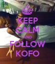KEEP CALM AND FOLLOW KOFO - Personalised Poster large