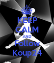 KEEP CALM AND Follow Koup24 - Personalised Poster small