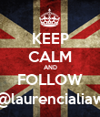 KEEP CALM AND FOLLOW @laurencialiaw - Personalised Poster large