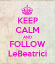 KEEP CALM AND FOLLOW LeBeatrici - Personalised Poster large
