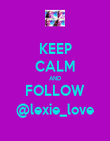 KEEP CALM AND FOLLOW @lexie_love - Personalised Poster large