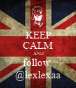 KEEP CALM AND follow  @lexlexaa - Personalised Poster large