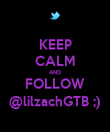KEEP CALM AND FOLLOW @lilzachGTB ;) - Personalised Poster large