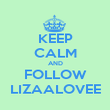 KEEP CALM AND FOLLOW LIZAALOVEE - Personalised Poster large