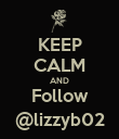 KEEP CALM AND Follow @lizzyb02 - Personalised Poster large
