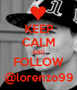 KEEP CALM AND FOLLOW @lorenzo99 - Personalised Poster large