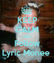 KEEP CALM AND Follow Lyric Monee  - Personalised Poster large