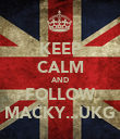KEEP CALM AND FOLLOW MACKY...UKG - Personalised Poster large