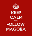 KEEP CALM AND FOLLOW  MAGOBA - Personalised Poster large