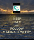 KEEP CALM AND FOLLOW MAHINA JEWELRY - Personalised Poster large