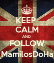 KEEP  CALM AND  FOLLOW @_MamilosDoHazza - Personalised Poster large