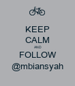 KEEP CALM AND FOLLOW @mbiansyah - Personalised Poster large
