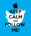KEEP CALM AND FOLLOW  ME! - Personalised Poster large