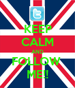 KEEP CALM AND FOLLOW  ME!! - Personalised Poster large
