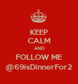 KEEP CALM AND FOLLOW ME @69isDinnerFor2 - Personalised Poster large