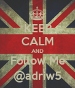 KEEP CALM AND Follow Me @adriw5 - Personalised Poster large