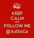 KEEP CALM AND FOLLOW ME @AdSoCa - Personalised Poster large