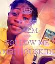 KEEP CALM AND FOLLOW ME @AMBITIOUSKIDD12 - Personalised Poster large