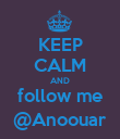 KEEP CALM AND follow me @Anoouar - Personalised Poster large