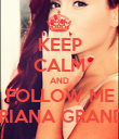 KEEP CALM AND FOLLOW ME ARIANA GRANDE - Personalised Poster large