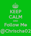 KEEP CALM AND Follow Me @Chrischa02 - Personalised Poster large