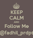 KEEP CALM AND Follow Me @fadhil_prdpt - Personalised Poster large