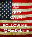 KEEP CALM AND FOLLOW ME   @FlasDeLima - Personalised Poster large